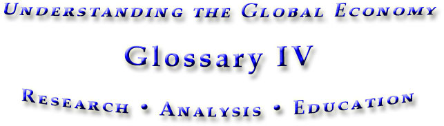 Glossary IV for the book Understanding the Global Economy