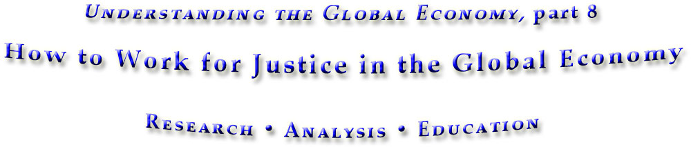 How to work for Justice in the global economy, Part 8 in Understanding the Global Economy
