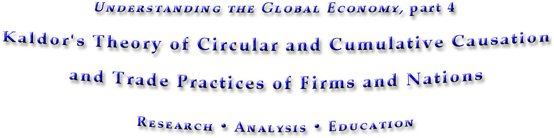 Kaldor's Theory of Circular and Cumulative Causation and trade practices of firms and nations, part 4 in Understanding the Global Economy