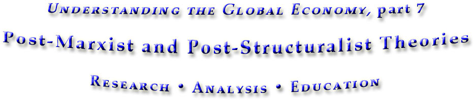 Post-Marxist and Post-StructuralistTheories, part 7 in the book Understanding the Global Economy
