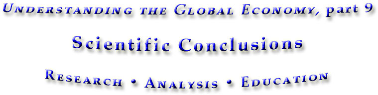 Scientific Conclusions, part 9 in Understanding the Global Economy