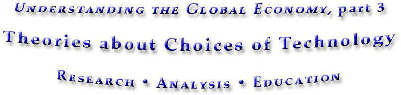 Theories about Choices of Technology, part 3 in Understanding the Global Economy